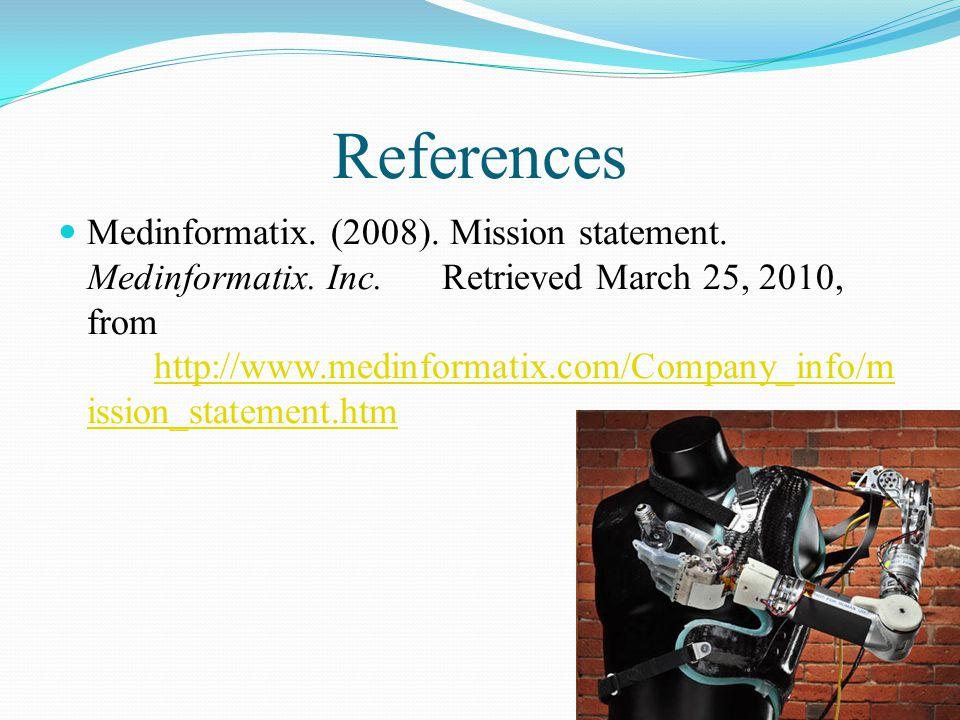 References Medinformatix. (2008). Mission statement. Medinformatix. Inc. Retrieved March 25, 2010, from http://www.medinformatix.com/Company_info/m is