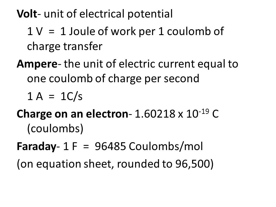Volt- unit of electrical potential 1 V = 1 Joule of work per 1 coulomb of charge transfer Ampere- the unit of electric current equal to one coulomb of