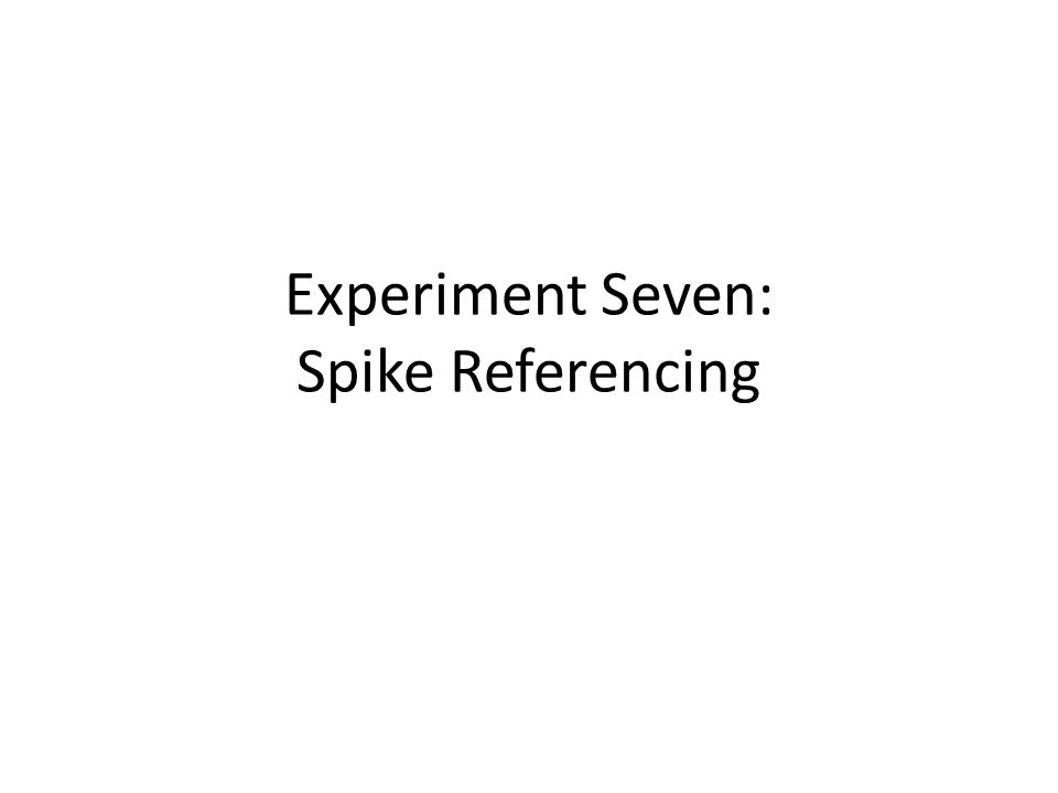 Experiment Seven: Spike Referencing