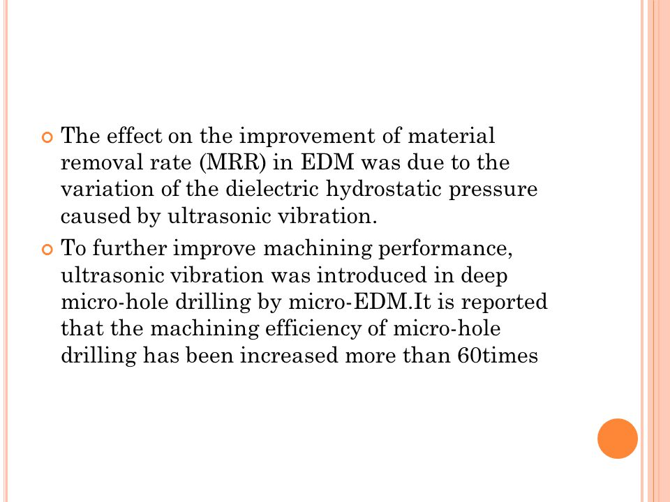 The effect on the improvement of material removal rate (MRR) in EDM was due to the variation of the dielectric hydrostatic pressure caused by ultrason