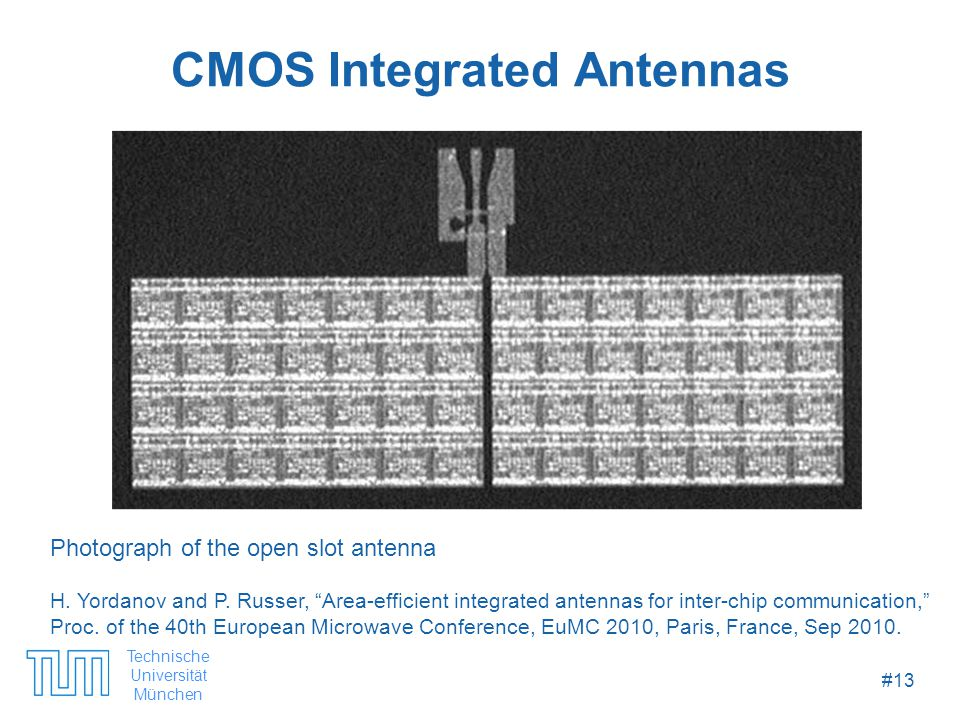 Technische Universität München #13 CMOS Integrated Antennas Photograph of the open slot antenna H.