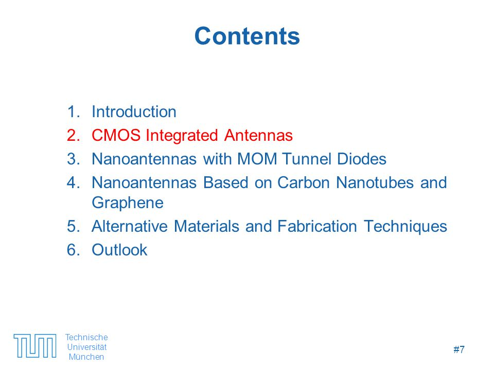 Technische Universität München #7 Contents 1.Introduction 2.CMOS Integrated Antennas 3.Nanoantennas with MOM Tunnel Diodes 4.Nanoantennas Based on Carbon Nanotubes and Graphene 5.Alternative Materials and Fabrication Techniques 6.Outlook