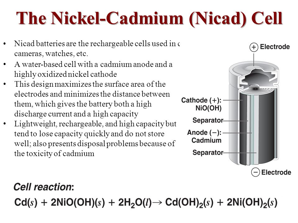 The Nickel-Cadmium (Nicad) Cell Nicad batteries are the rechargeable cells used in calculators, cameras, watches, etc.