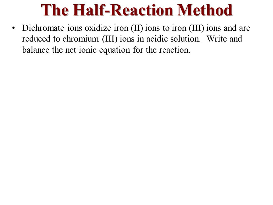 Dichromate ions oxidize iron (II) ions to iron (III) ions and are reduced to chromium (III) ions in acidic solution.