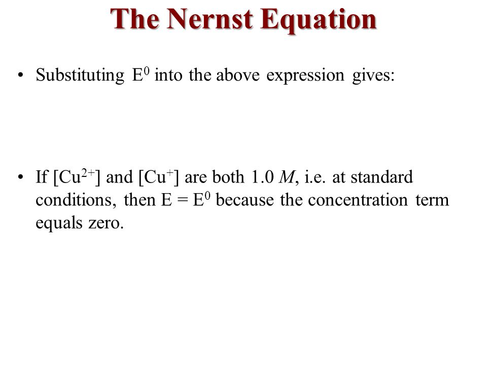 Substituting E 0 into the above expression gives: If [Cu 2+ ] and [Cu + ] are both 1.0 M, i.e.