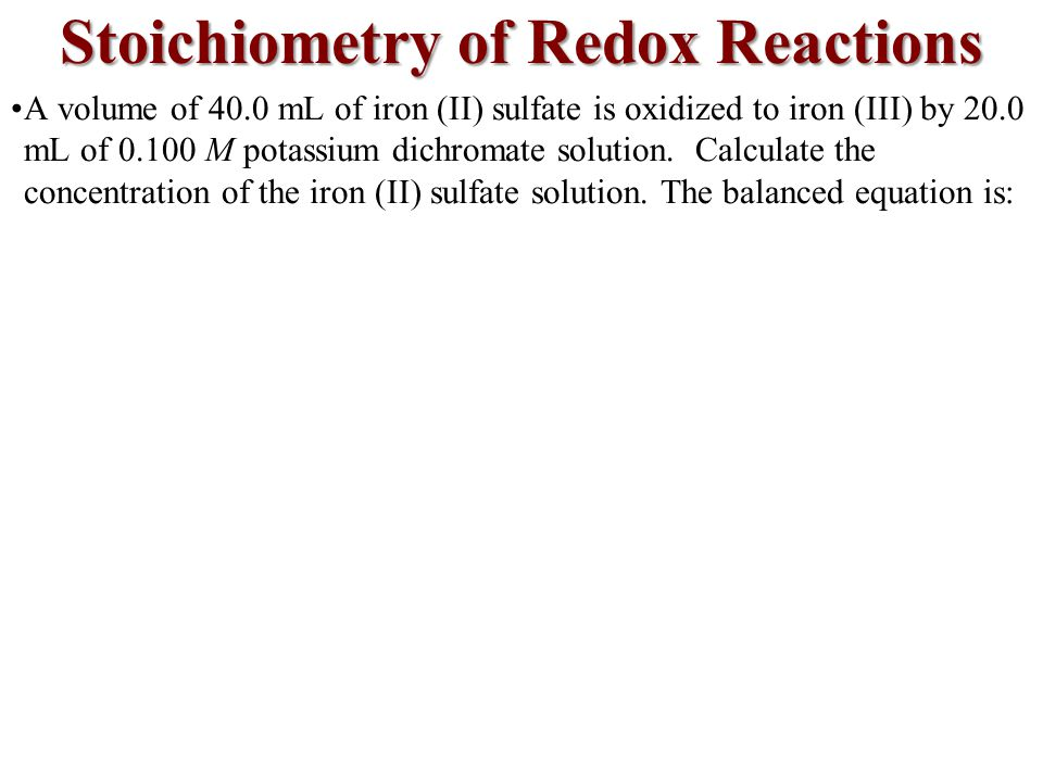 A volume of 40.0 mL of iron (II) sulfate is oxidized to iron (III) by 20.0 mL of 0.100 M potassium dichromate solution.