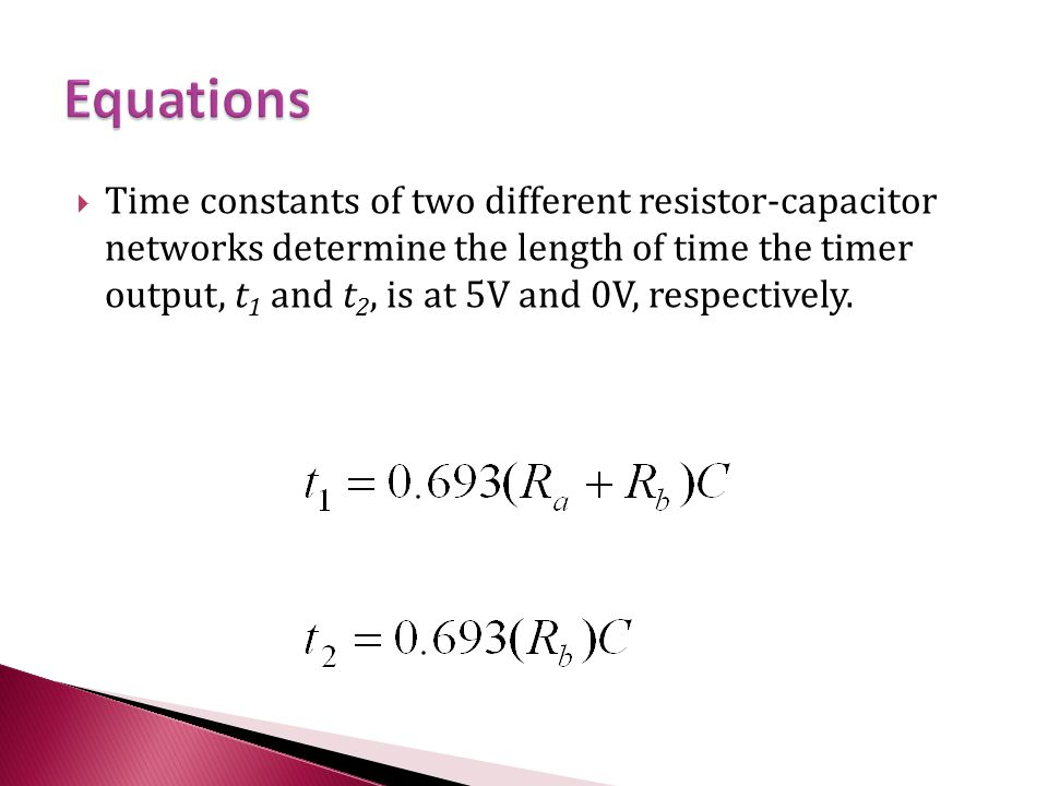  Time constants of two different resistor-capacitor networks determine the length of time the timer output, t 1 and t 2, is at 5V and 0V, respectivel