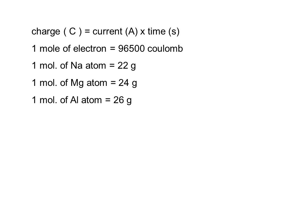 charge ( C ) = current (A) x time (s) 1 mole of electron = 96500 coulomb 1 mol.