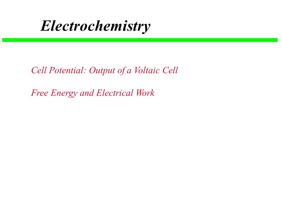 Electrochemistry Cell Potential: Output of a Voltaic Cell Free Energy and Electrical Work