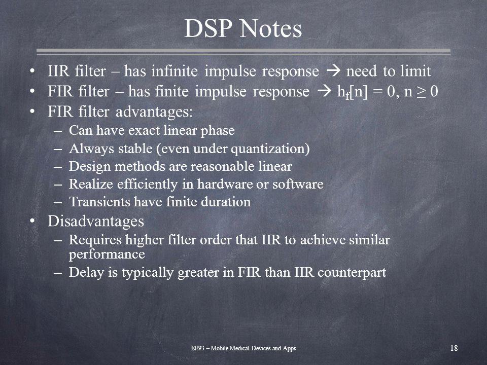 DSP Notes IIR filter – has infinite impulse response  need to limit FIR filter – has finite impulse response  h f [n] = 0, n ≥ 0 FIR filter advantag