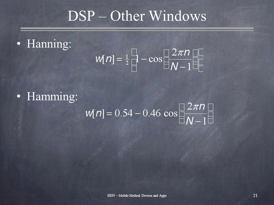 DSP – Other Windows Hanning: Hamming: 21 EE93 – Mobile Medical Devices and Apps