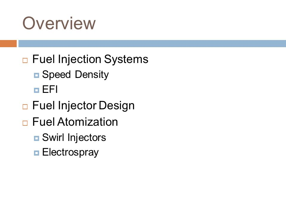 Overview  Fuel Injection Systems  Speed Density  EFI  Fuel Injector Design  Fuel Atomization  Swirl Injectors  Electrospray