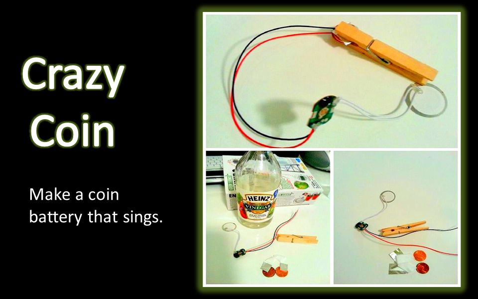 Make a coin battery that sings.