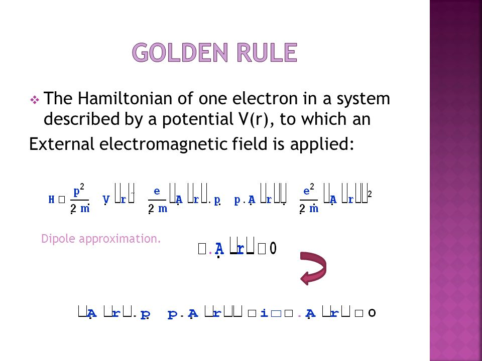  The Hamiltonian of one electron in a system described by a potential V(r), to which an External electromagnetic field is applied: Dipole approximation.