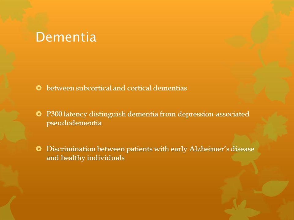 Dementia  between subcortical and cortical dementias  P300 latency distinguish dementia from depression-associated pseudodementia  Discrimination b