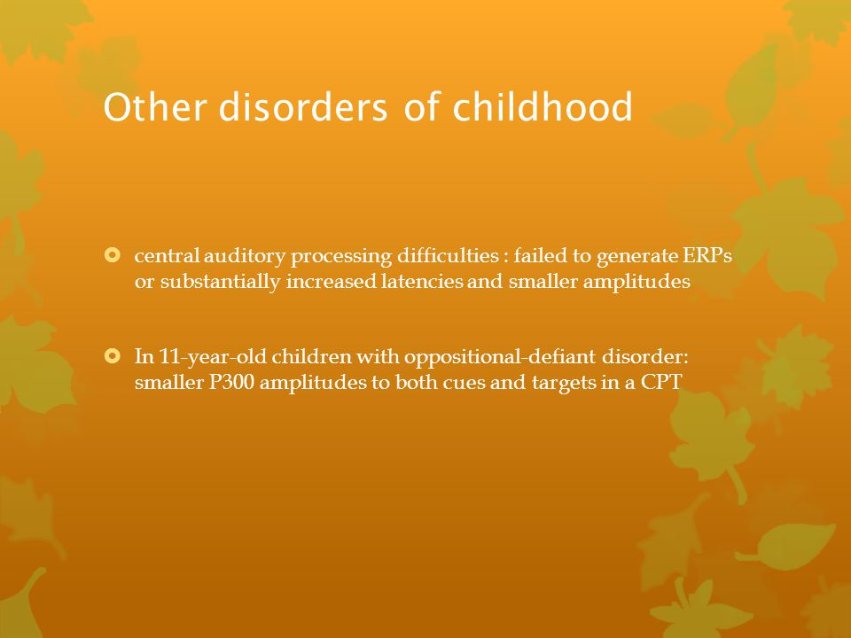 Other disorders of childhood  central auditory processing difficulties : failed to generate ERPs or substantially increased latencies and smaller amp