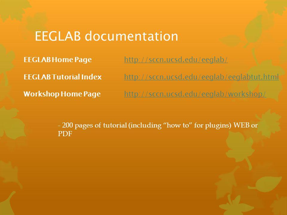 EEGLAB documentation EEGLAB Home Pagehttp://sccn.ucsd.edu/eeglab/http://sccn.ucsd.edu/eeglab/ EEGLAB Tutorial Indexhttp://sccn.ucsd.edu/eeglab/eeglabt