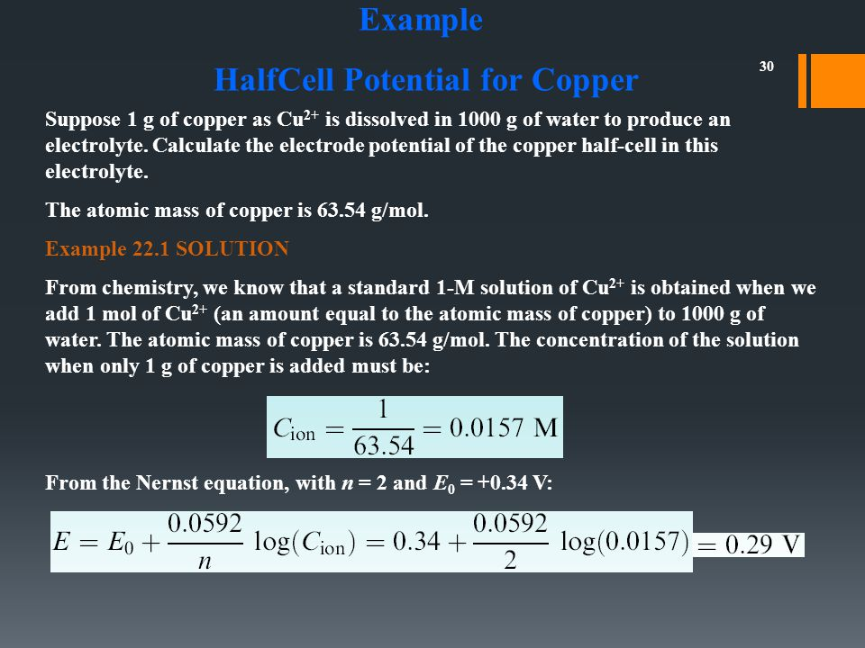 30 Suppose 1 g of copper as Cu 2+ is dissolved in 1000 g of water to produce an electrolyte. Calculate the electrode potential of the copper half-cell