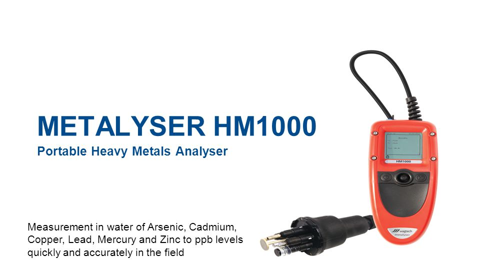 Summary »ASV measures low ppb quickly and accurately »The Metalyser is a technical instrument »Metalyser HM1000 has been designed with end user in mind »Buffers are solid and hence have long shelf life »No complicated lab procedures undertaken in the field