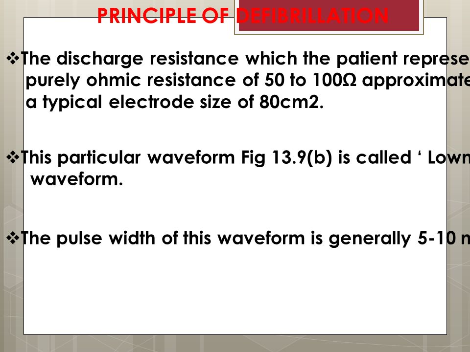  The discharge resistance which the patient represents as purely ohmic resistance of 50 to 100Ω approximately for a typical electrode size of 80cm2.