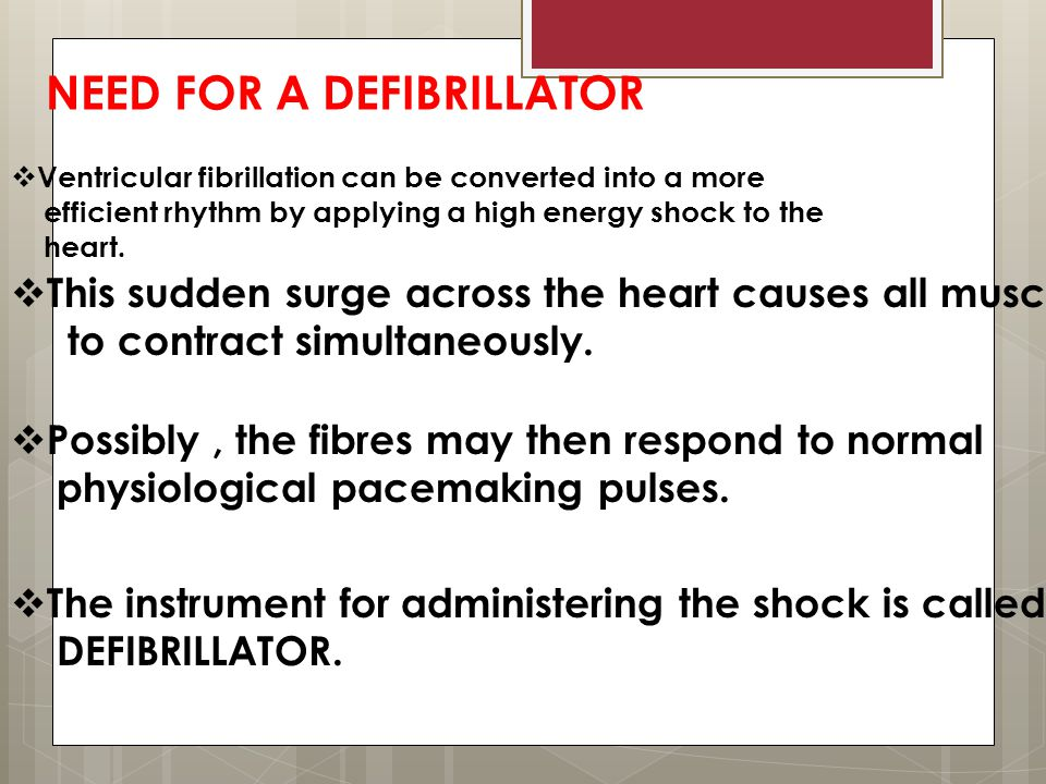  Ventricular fibrillation can be converted into a more efficient rhythm by applying a high energy shock to the heart.