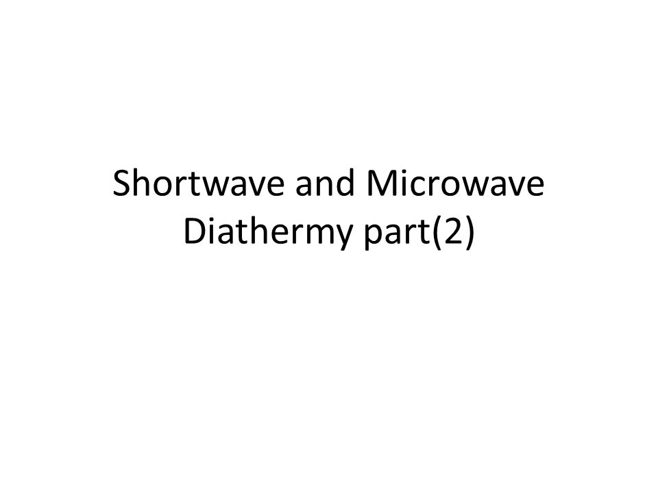 Shortwave and Microwave Diathermy part(2)