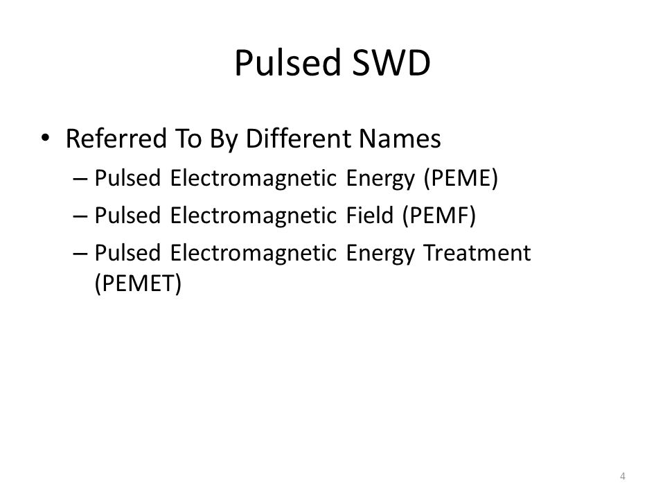 Pulsed SWD Referred To By Different Names – Pulsed Electromagnetic Energy (PEME) – Pulsed Electromagnetic Field (PEMF) – Pulsed Electromagnetic Energy