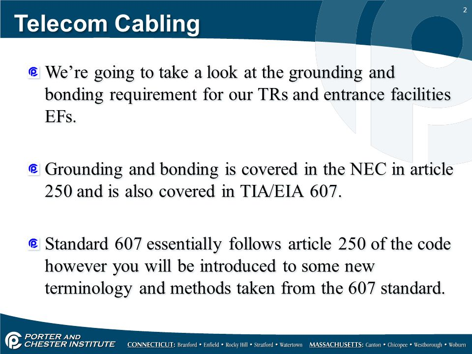 23 Telecom Cabling All ground connections per the NEC shall be as short and straight as practicable, this means soft bends and no sharp 90 degree bends.