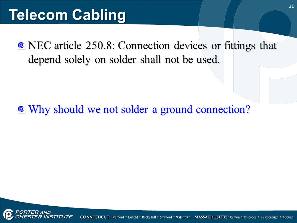 21 Telecom Cabling NEC article 250.8: Connection devices or fittings that depend solely on solder shall not be used. Why should we not solder a ground
