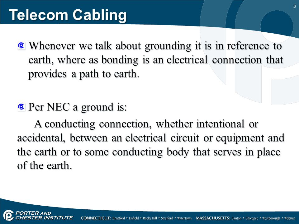 4 Telecom Cabling Per NEC bonding is: The permanent joining of metallic parts to form an electrically conductive path that ensures electrical continuity and the capacity to conduct safely any current likely to be imposed.