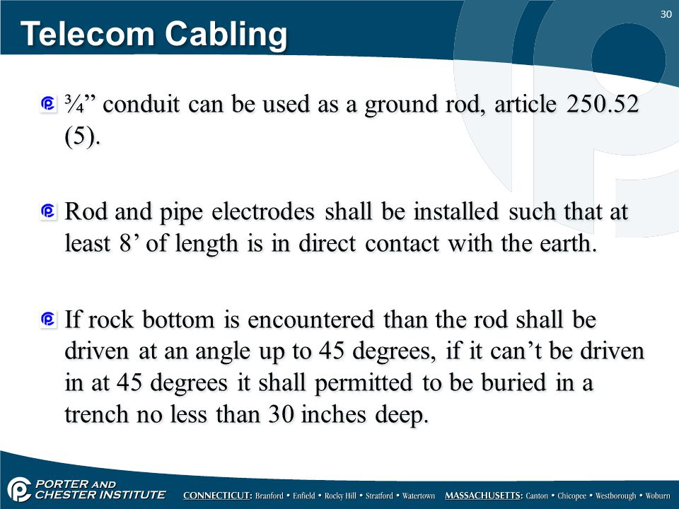 """30 Telecom Cabling ¾"""" conduit can be used as a ground rod, article 250.52 (5). Rod and pipe electrodes shall be installed such that at least 8' of len"""