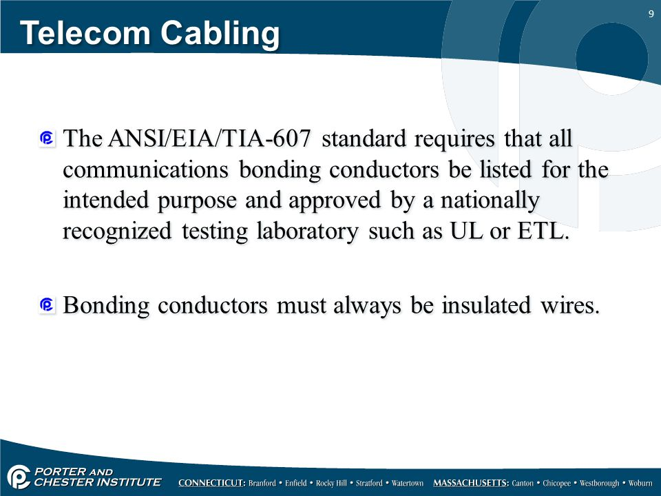 9 Telecom Cabling The ANSI/EIA/TIA-607 standard requires that all communications bonding conductors be listed for the intended purpose and approved by