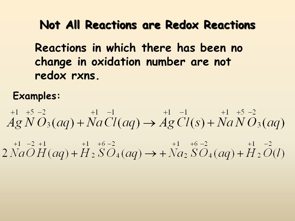 Not All Reactions are Redox Reactions Reactions in which there has been no change in oxidation number are not redox rxns.