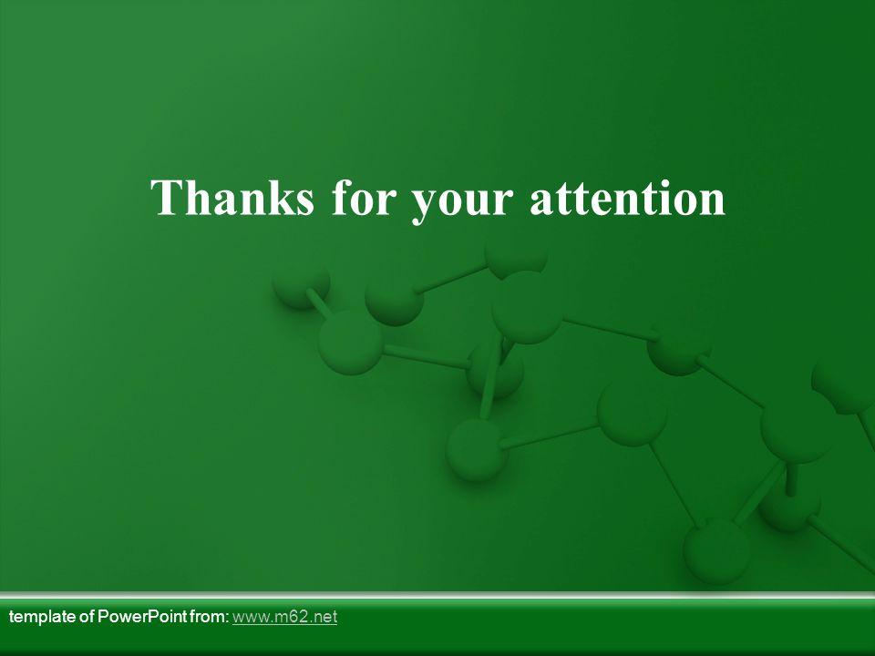 Thanks for your attention template of PowerPoint from: www.m62.netwww.m62.net