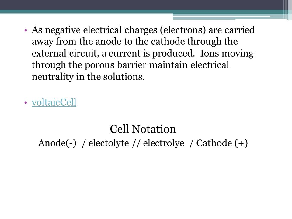 As negative electrical charges (electrons) are carried away from the anode to the cathode through the external circuit, a current is produced.