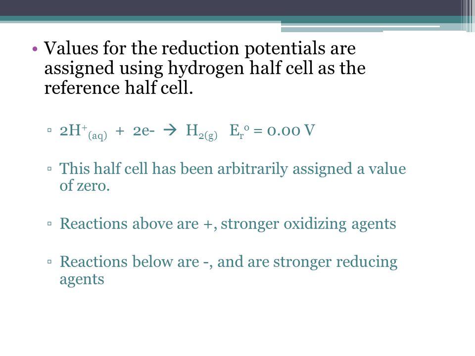 Values for the reduction potentials are assigned using hydrogen half cell as the reference half cell.