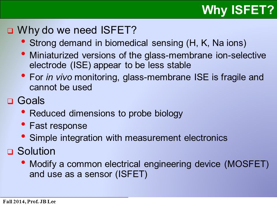 Fall 2014, Prof. JB Lee Why ISFET.  Why do we need ISFET.