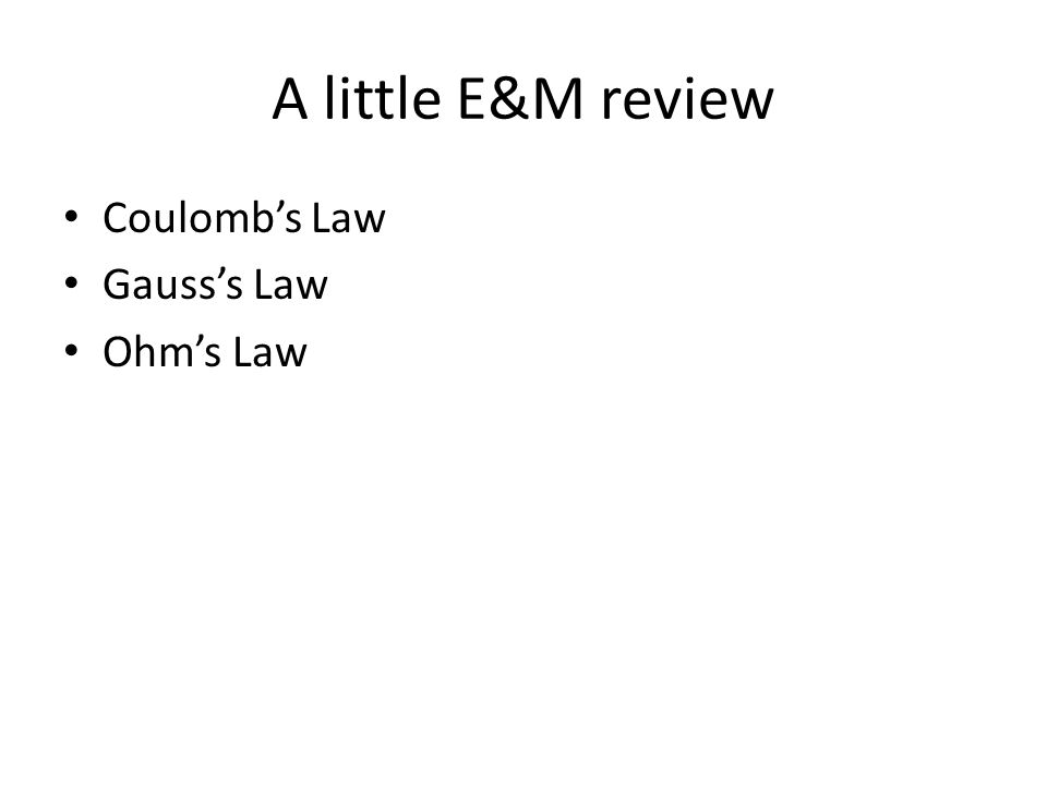 A little E&M review Coulomb's Law Gauss's Law Ohm's Law
