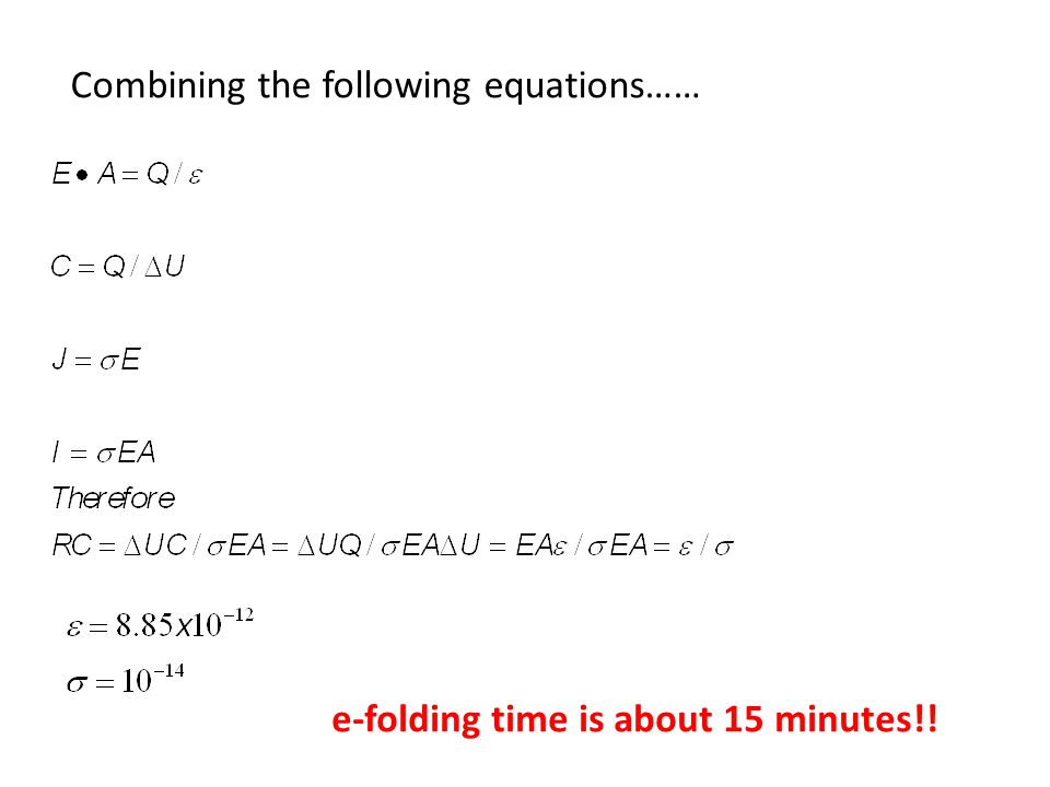 Combining the following equations…… e-folding time is about 15 minutes!!