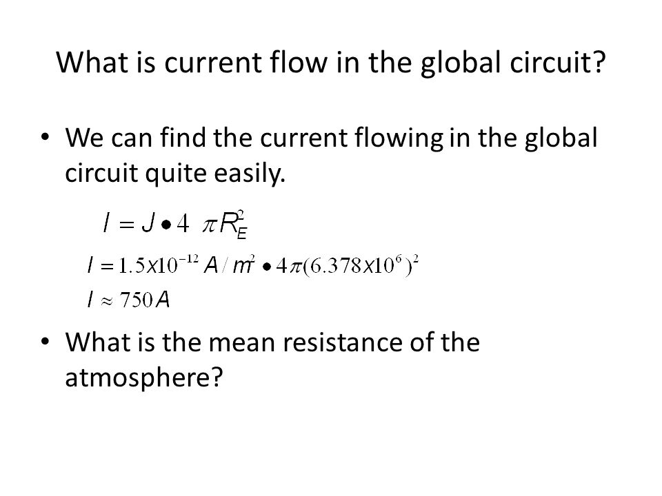What is current flow in the global circuit? We can find the current flowing in the global circuit quite easily. What is the mean resistance of the atm