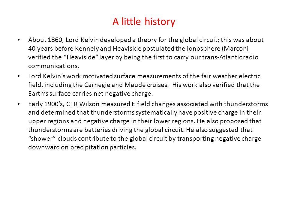 A little history About 1860, Lord Kelvin developed a theory for the global circuit; this was about 40 years before Kennely and Heaviside postulated th