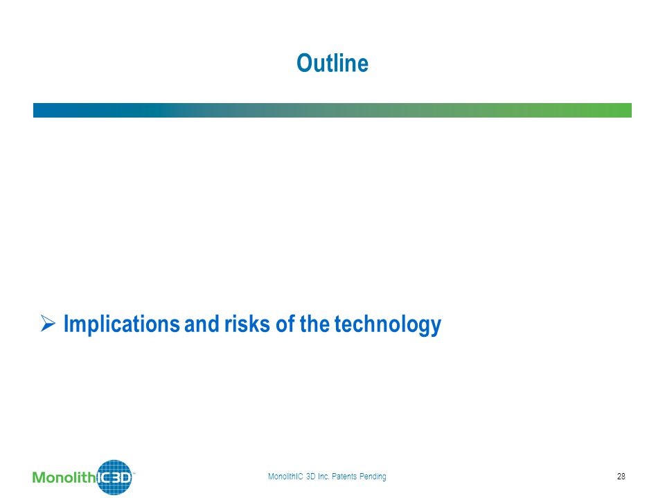 Outline  Status of the DRAM industry today  Monolithic 3D DRAM  Implications and risks of the technology  Summary MonolithIC 3D Inc. Patents Pendi