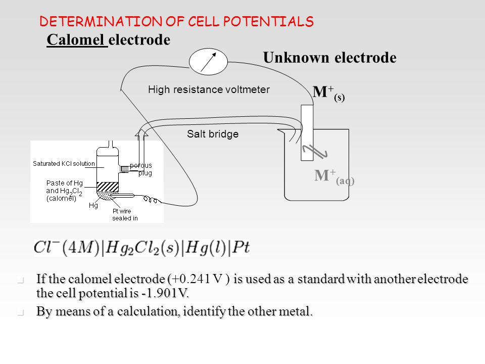 DETERMINATION OF CELL POTENTIALS If the calomel electrode (is used as a standard with another electrode the cell potential is -1.901V. If the calomel