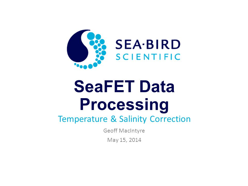 SeaFET Data Processing Temperature & Salinity Correction Geoff MacIntyre May 15, 2014