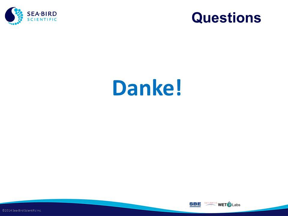 ©2014 Sea-Bird Scientific Inc. Questions Danke!