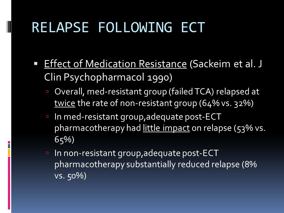 RELAPSE FOLLOWING ECT  Effect of Medication Resistance (Sackeim et al.