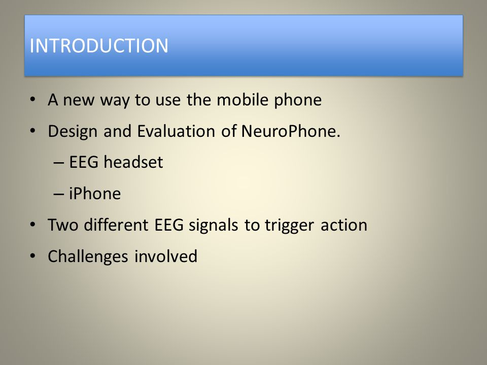 INTRODUCTION A new way to use the mobile phone Design and Evaluation of NeuroPhone.