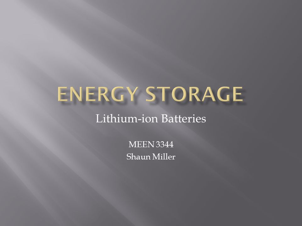 Lithium-ion Batteries MEEN 3344 Shaun Miller