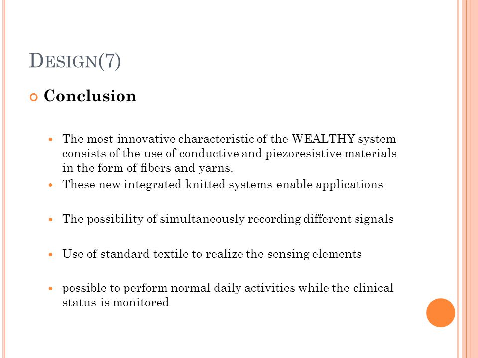 D ESIGN (7) Conclusion The most innovative characteristic of the WEALTHY system consists of the use of conductive and piezoresistive materials in the