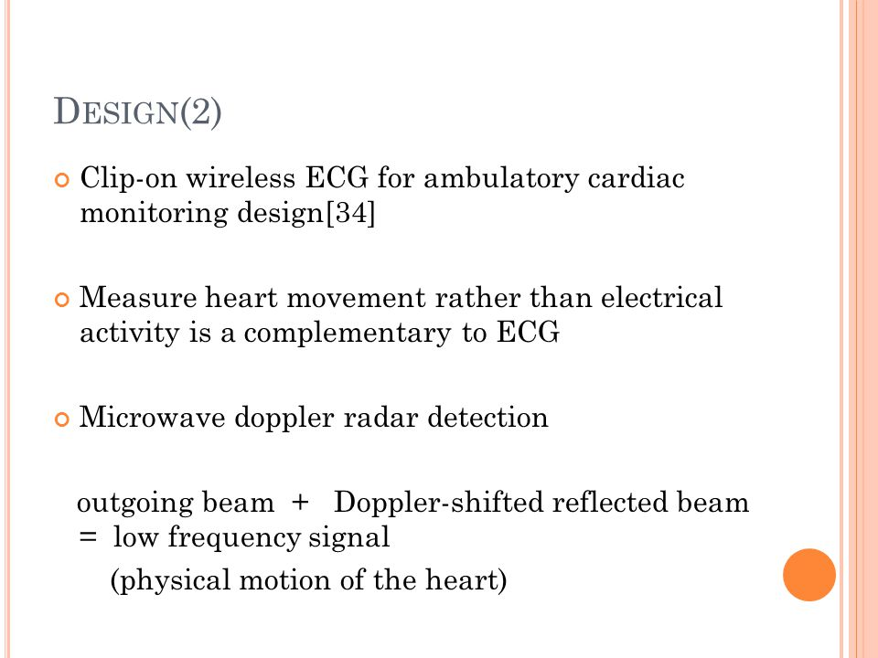 D ESIGN (2) Clip-on wireless ECG for ambulatory cardiac monitoring design[34] Measure heart movement rather than electrical activity is a complementar